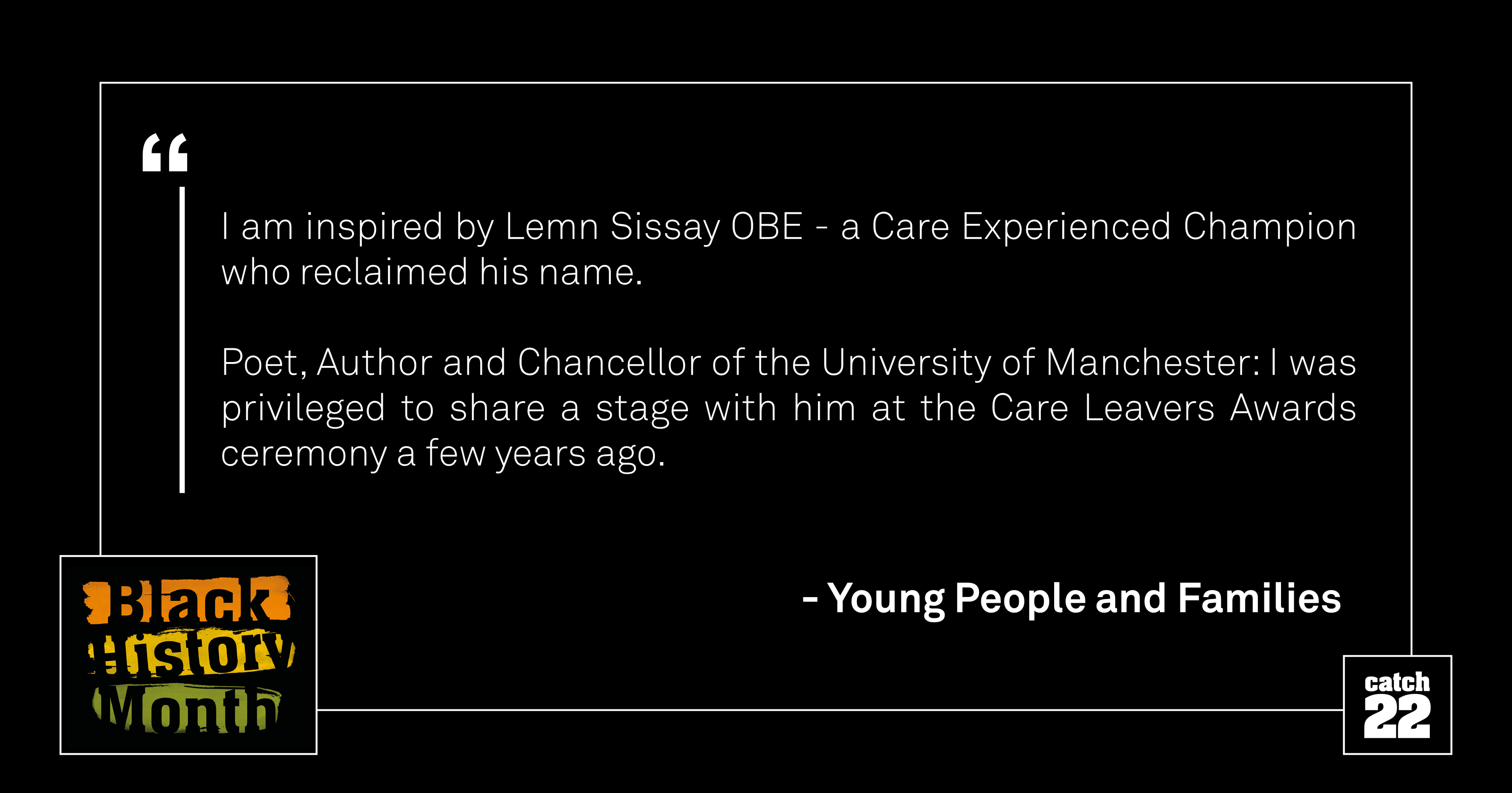 I am inspired by Lemn Sissay OBE - a Care Experienced Champion who reclaimed his name. Poet, Author and Chancellor of the University of Manchester: I was privileged to share a stage with him at the Care Leavers Awards ceremony a few years ago.